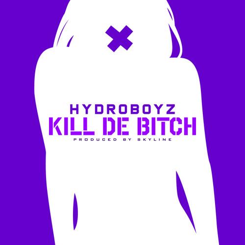 Hydroboyz - Kill De Bitch
