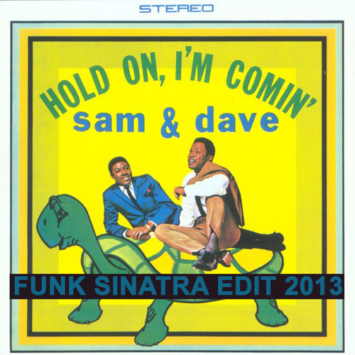 Sam & Dave - Hold On! I'm Comin' (Funk Sinatra Re-Touch 2013)