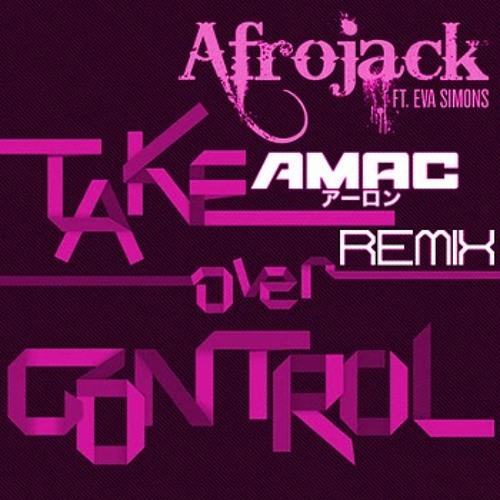 Afrojack-Take Over Control(AMAC's Remix)