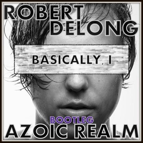 Robert Delong - Basically, I (Azoic Realm Bootleg)