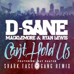 "D-Sane x Macklemore x Ryan Lewis - ""Can't Hold Us Feat. Ray Dalton"" (SharkFaceGang REMIX)"