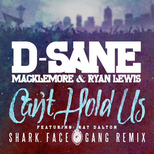 "D-Sane x Macklemore x Ryan Lewis - ""Can't Hold Us Feat. Ray Dalton"" (SharkFaceGang REMIX)"