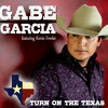 GABE GARCIA featuring Kevin Fowler - TURN ON THE TEXAS