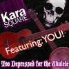 Too Depressed for the Ukulele (Featuring Friends!) DEMO #5