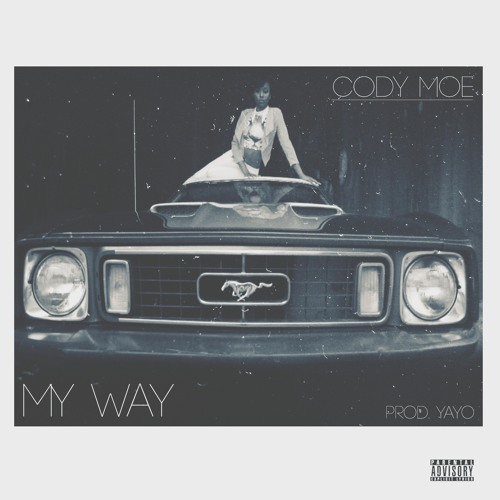 Cody Moe - My Way (Prod. by Yayo)