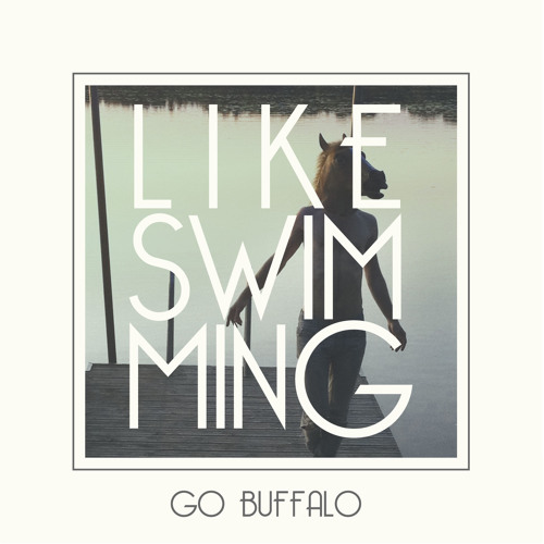 Like Swimming - Go Buffalo