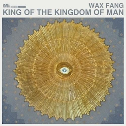 Wax Fang - King Of The Kingdom Of Man