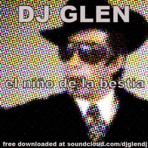 Dj Glen - El Niño de La Bestia (FREE HQ DOWNLOAD)