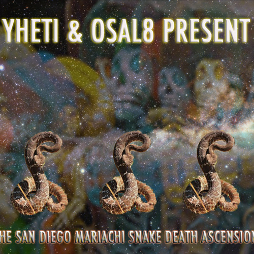 Yheti-The San Diego Mariachi Snake Death Ascension(Feat. Osal8)