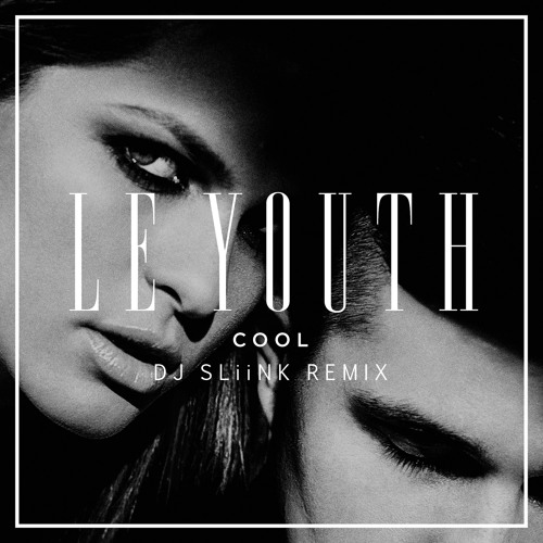 Le Youth - C O O L (DJ Sliink Remix) now on Beatport!