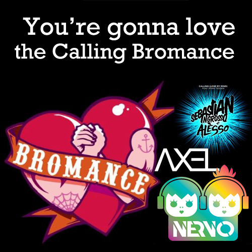 """You're Gonna Love The Calling Bromance"" Axel Mashup(Tim Berg vs Ingrosso & Alesso vs Nervo)"