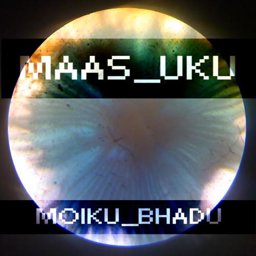 Moiku Bhadu - Maas Uku