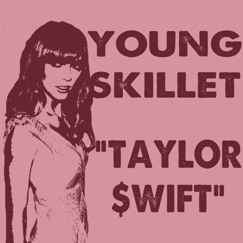 """Young Skillet: """"Taylor $wift"""""""