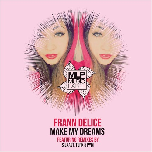 Frann Delice-Make My Dreams(Original Mix)MML041(Out on 08/13/13)