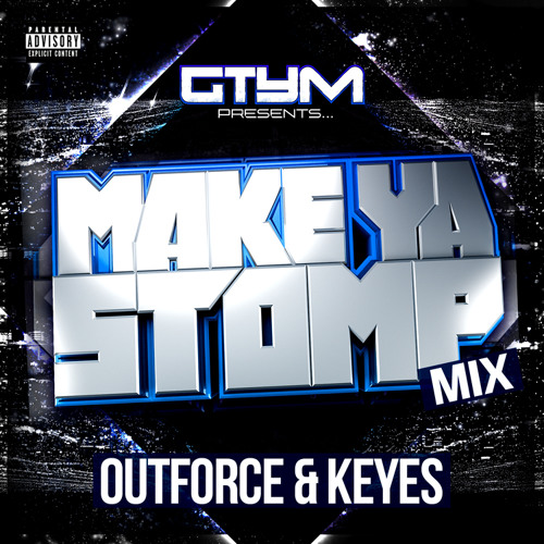 Outforce & Keyes - Make Ya Stomp Mix!!!