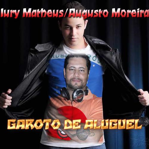 Iury Matheus Ft. Augusto Moreira - Garoto De Aluguel (PVT Remix)