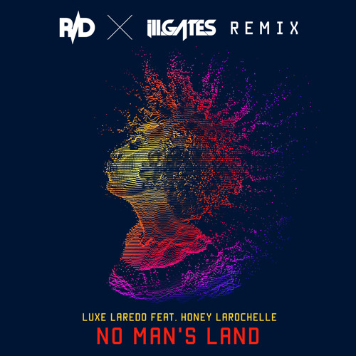 Luxe Laredo feat Honey LaRochelle - No Man's Land (R/D + ill.Gates Remix)