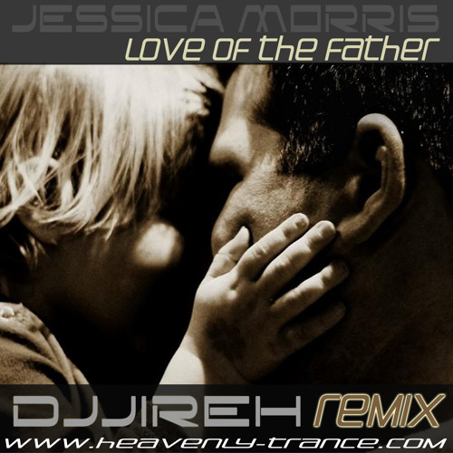 Jessica Morris - Love of the Father (DJJireh Uplifting Club Remix)  **FREE DOWNLOAD**