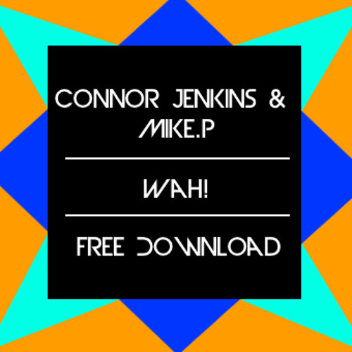 Connor Jenkins & Michael Petrovski - Wah! (Original Mix) Free D/L