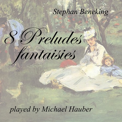 Prelude fantaisie No. 4 - played by Michael Hauber - beneking.bandcamp.com