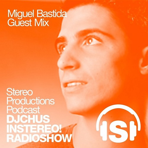 Miguel Bastida @ Podcast In Stereo for Dj Chus Week 32 2013