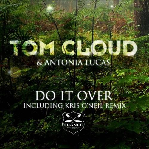 Tom Cloud & Antonia Lucas - Do It Over (Kris O'Neil Remix) [In Trance We Trust]
