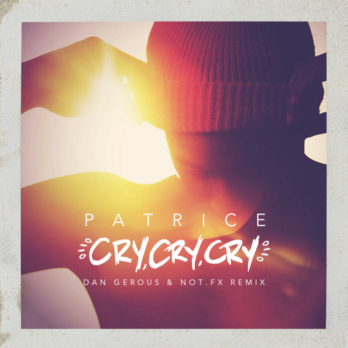 Patrice - Cry Cry Cry (Dan Gerous & Not.FX Remix)