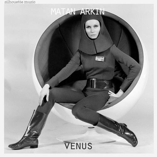 Matan Arkin - Venus (Fill Scared Remix)