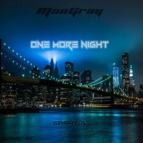 One More Night - Sashy G / ManGray™ Music