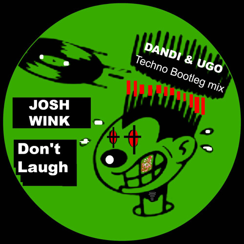 Free Download - Josh Wink - Don't Laugh - Dandi & Ugo Bootleg Techno Remix NOT FOR SALE !!!