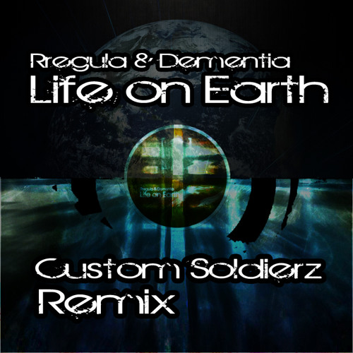 Rregula & Dementia - Life On Earth (Custom Soldierz Remix) [FREE Download]