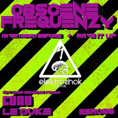 Obscene Frequenzy - Never Heard Before (Guau Remix)