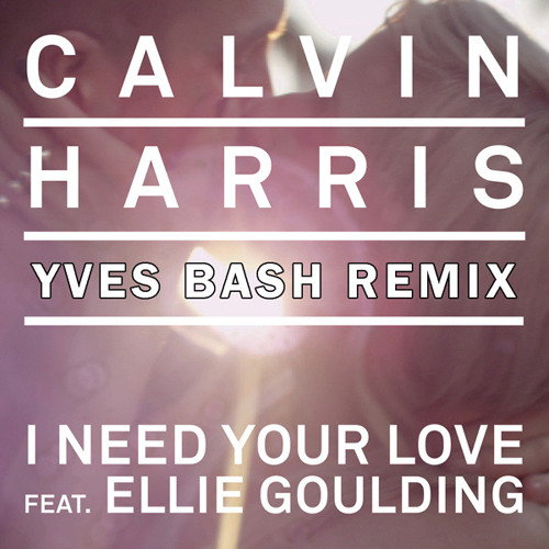 Calvin Harris feat. Ellie Goulding - I Need Your Love (Yves Bash remix) Preview