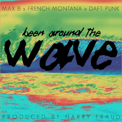 Max B. French Montana. Daft Punk. - Been Around The Wave