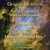 """ACIM LESSON 223 AUDIO  """"God is my life. I have no life but His. """" ♫ ♪ ♫"""