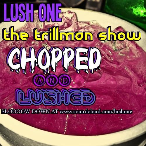 TRILLMAN SHOW CHOPPED & LUSHED Slow Down Mix