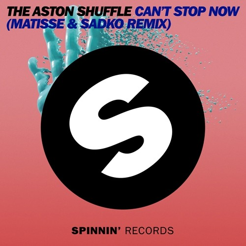 The Aston Shuffle - Can't Stop Now (Matisse & Sadko Remix) [Danny Howard BBC Radio 1 Play]
