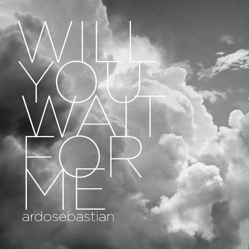 Will You Wait For Me - @ardosebastian [Kavana Cover]