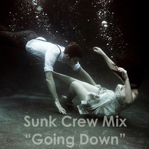 """Sunk Crew """"Going Down"""" Mix"""