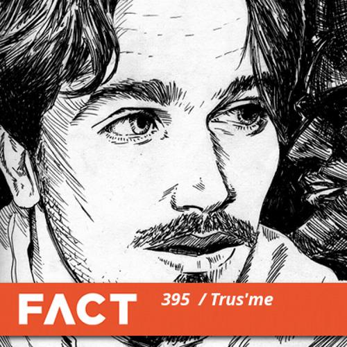 FACT mix 395 - Trus'me (Aug '13)