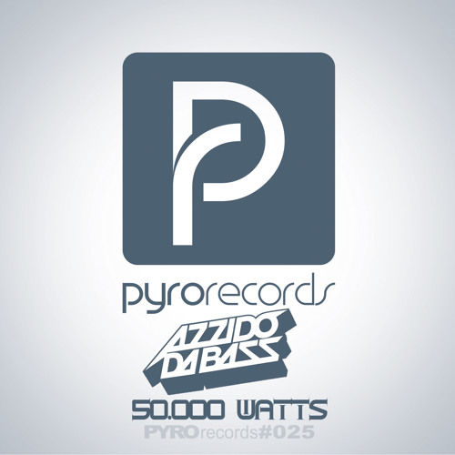Azzido Da Bass - 50.000 Watts (Brooks Remix, NL) [PYRO #025]