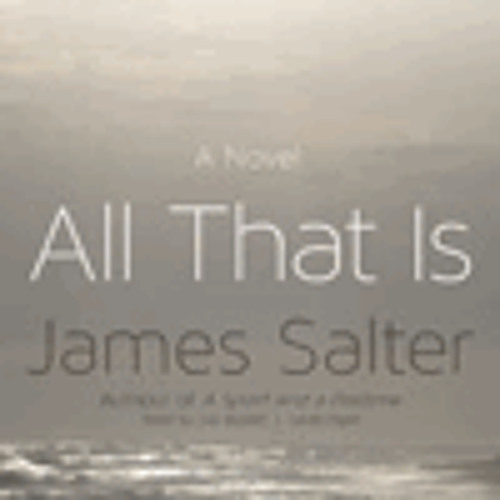 ALL THAT IS By James Salter, Read By Joe Barrett