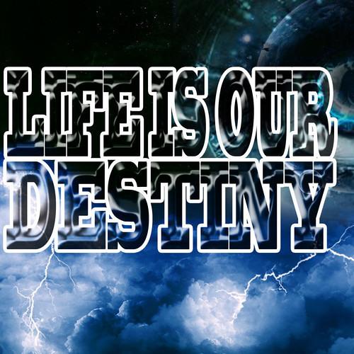 Life Is Our Destiny by Firestarterz