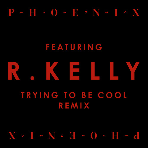 Phoenix - Trying To Be Cool (R. Kelly Remix)
