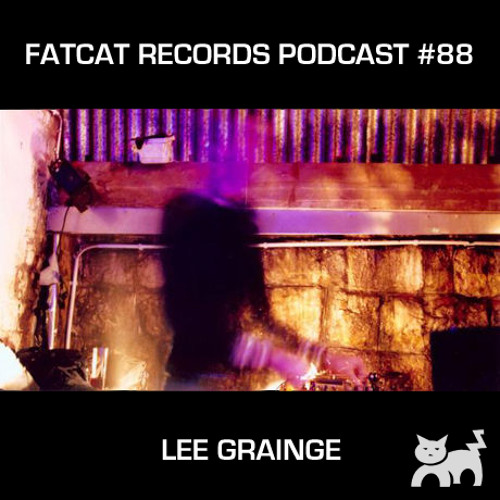 Lee Grainge: Film Sound And Music For Different Spaces V.2 - FatCat Records Podcast #88