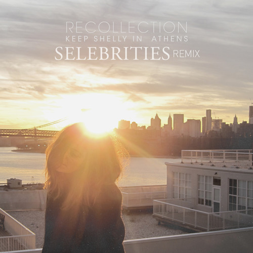 Keep Shelly in Athens - Recollection (Selebrities Remix)
