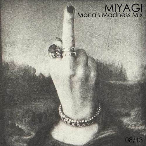 Miyagi - Mona's Madness (Mix 08/13)