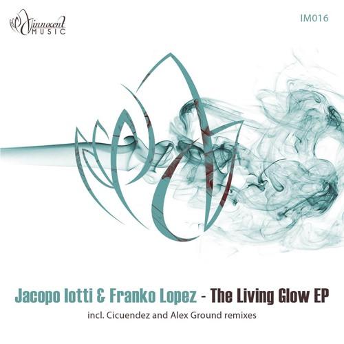 IM016 - Jacopo Iotti & Franko Lopez - THE LIVING GLOW EP Incl. Cicuendez & Alex Ground Remixes