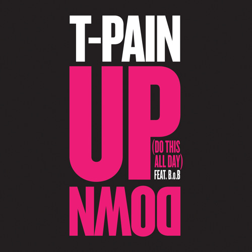 T-Pain - Up Down (Do This All Day) feat. B.o.B
