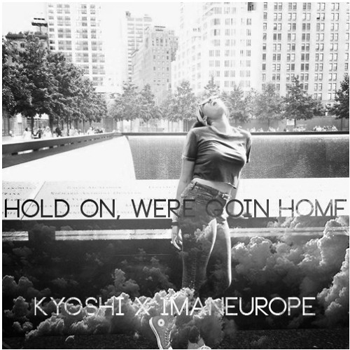 Hold On, Were Goin Home - K Y O S H I x imaneurope -free dl-